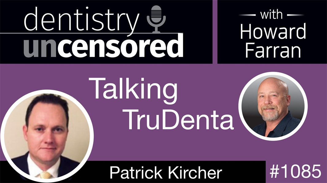 1085 Talking TruDenta with Patrick Kircher: Dentistry Uncensored with Howard Farran