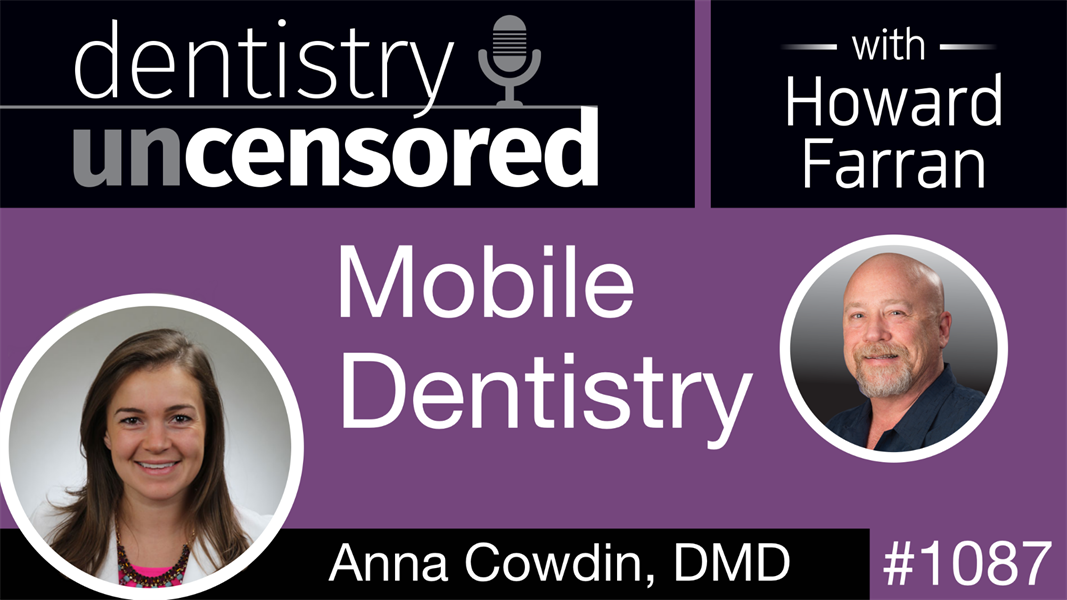 1087 Mobile Dentistry with Anna Cowdin: Dentistry Uncensored with Howard Farran