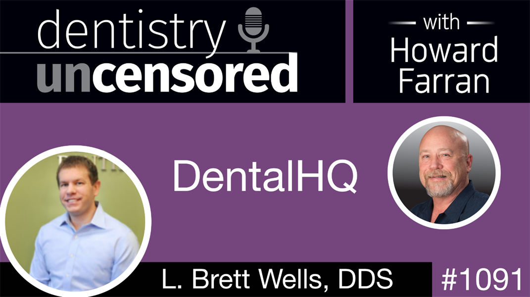 1091 DentalHQ with L. Brett Wells: Dentistry Uncensored with Howard Farran
