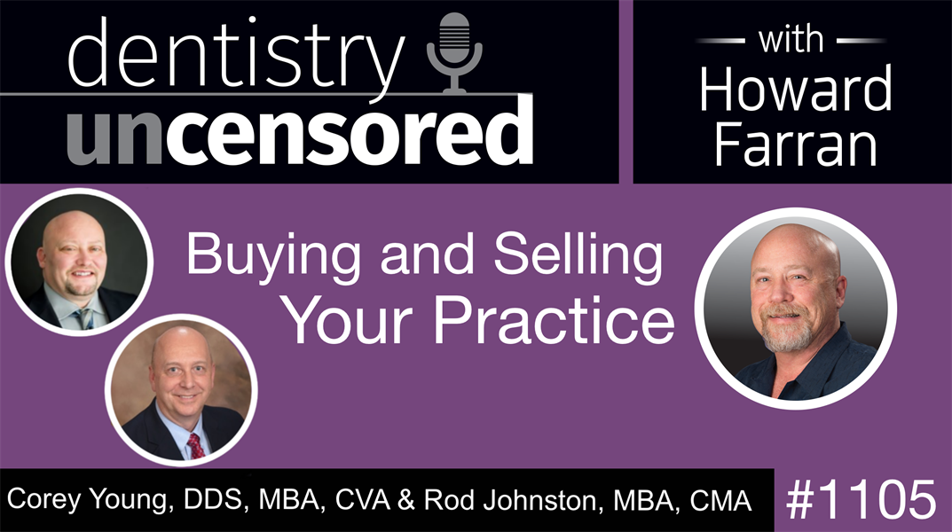 1105 Buying and Selling Your Practice with Corey Young, DDS, MBA, CVA and Rod Johnston, MBA, CMA: Dentistry Uncensored with Howard Farran