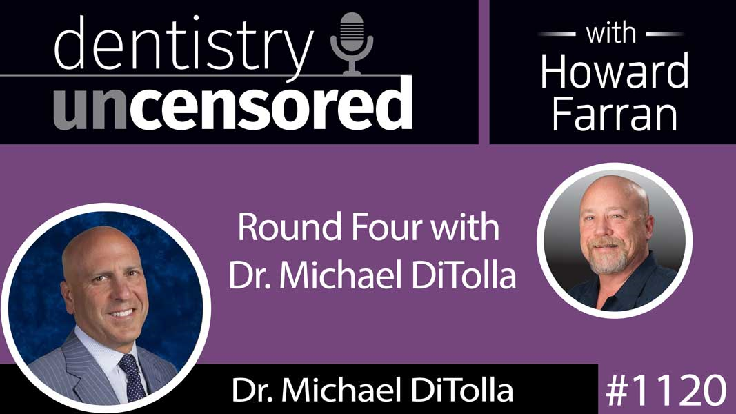 "1120 Round Four With Mike ""The Man"" DiTolla : Dentistry Uncensored with Howard Farran"