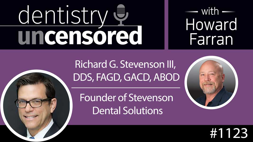 1123 Richard G. Stevenson III, DDS, FAGD, ABOD, Founder of Stevenson Dental Solutions : Dentistry Uncensored with Howard Farran