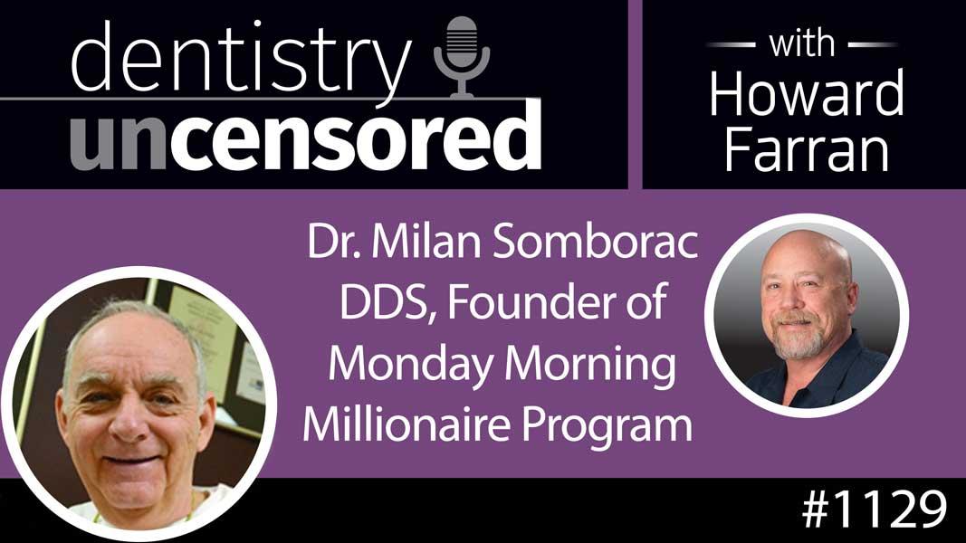 1129 Dr. Milan Somborac DDS Founder of Monday Morning Millionaire Program : Dentistry Uncensored with Howard Farran