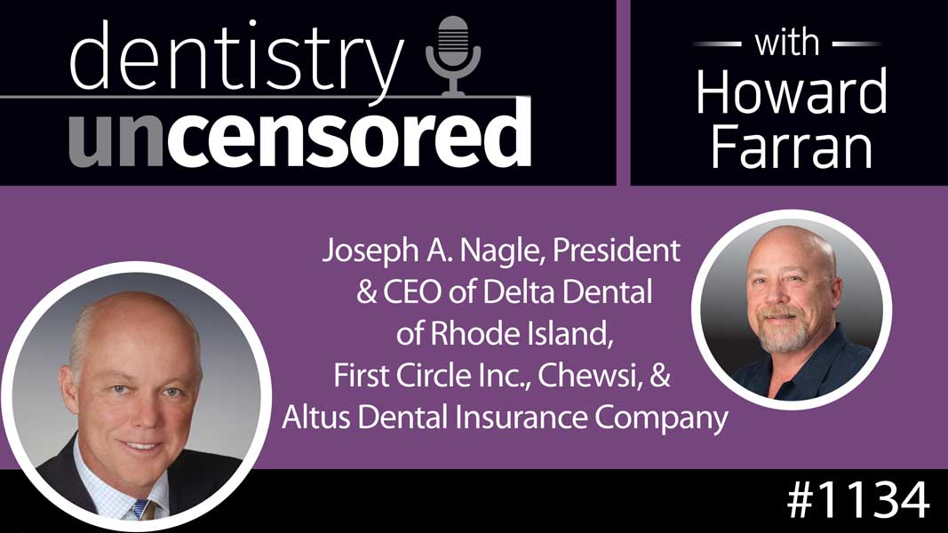 1134 Joseph A. Nagle, President and CEO of Delta Dental of Rhode Island, First Circle Inc., Chewsi, and Altus Dental Insurance Company : Dentistry Uncensored with Howard Farran
