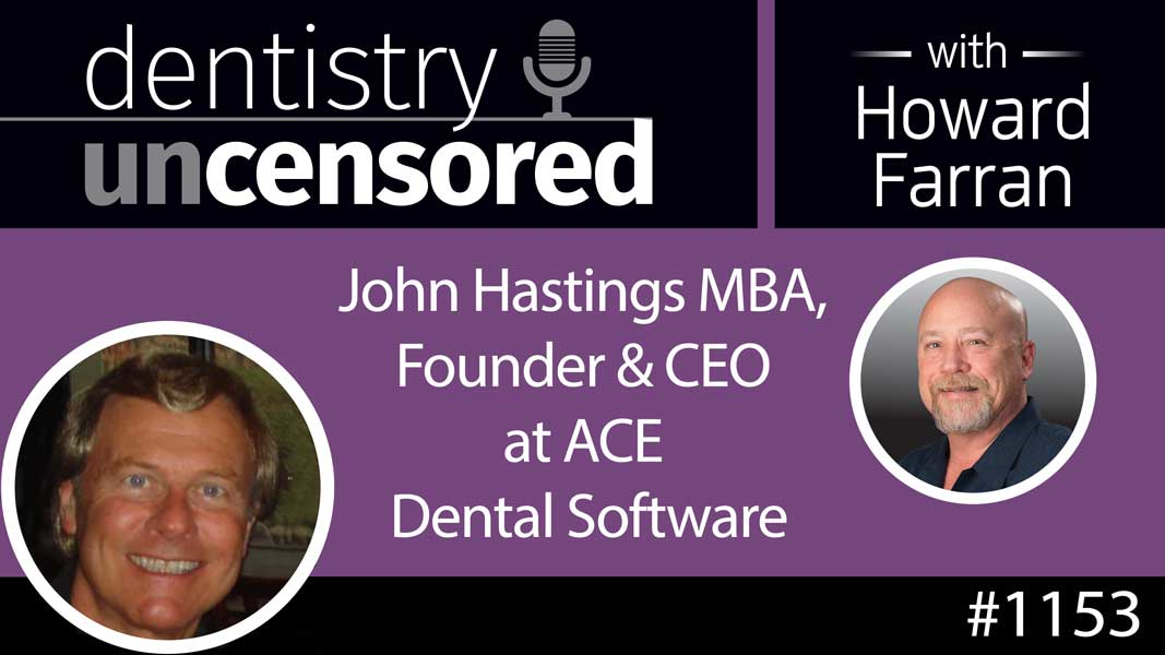 1153 John Hastings MBA, Founder & CEO at ACE Dental Software : Dentistry Uncensored with Howard Farran