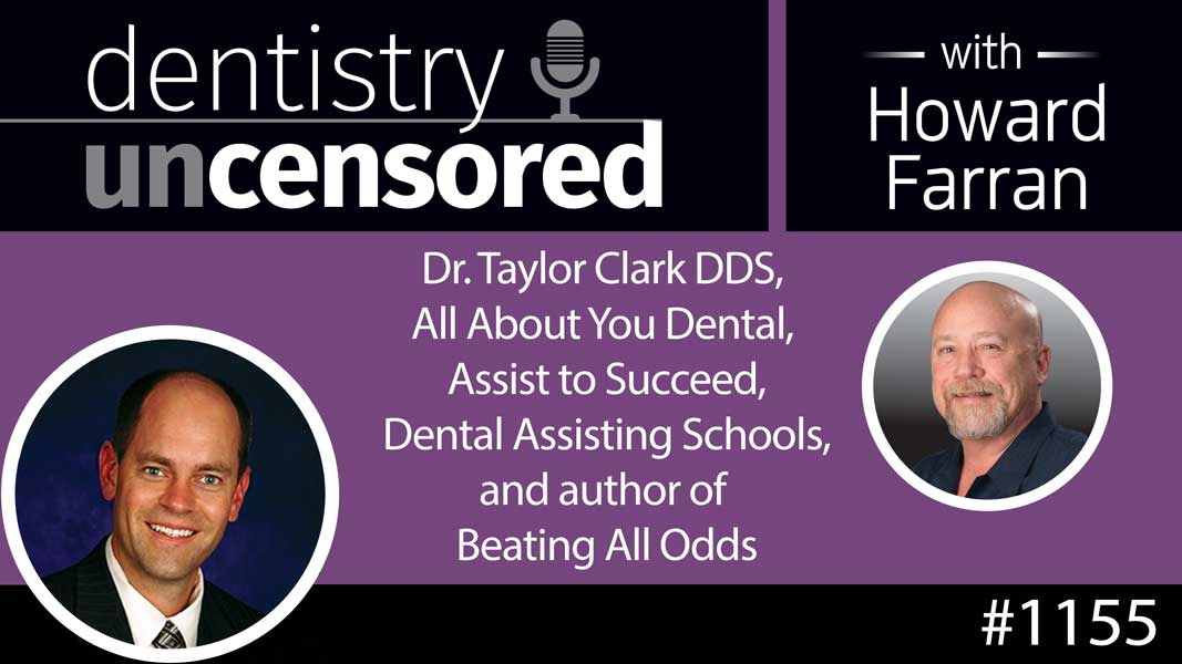 1155 Dr. Taylor Clark DDS, All About You Dental, Assist to Succeed, Dental Assisting Schools, and author ofBeating All Odds : Dentistry Uncensored with Howard Farran