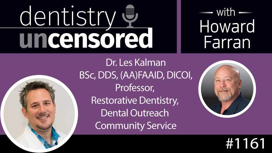 1161 Dr. Les Kalman BSc, DDS, (AA)FAAID, DICOI, Professor, Restorative Dentistry, Dental Outreach Community Service : Dentistry Uncensored with Howard Farran