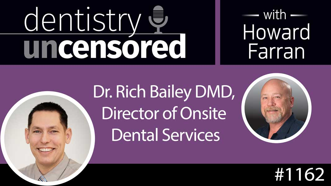 1162 Dr. Rich Bailey DMD, Director of Onsite Dental Services : Dentistry Uncensored with Howard Farran