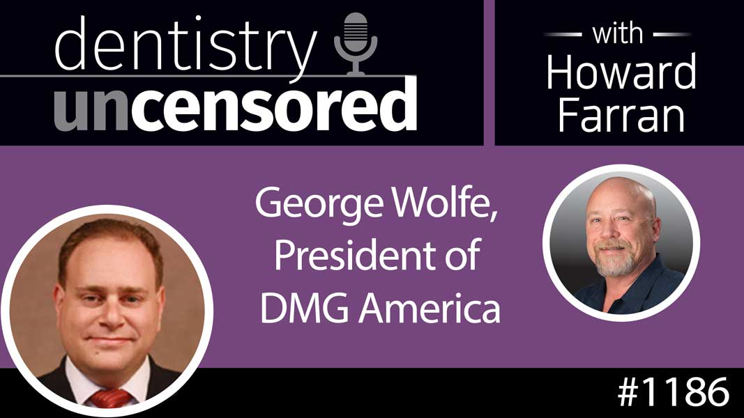 1186 George Wolfe, President of DMG America : Dentistry Uncensored with Howard Farran
