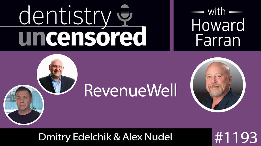1193 Dmitry Edelchik & Alex Nudel of RevenueWell : Dentistry Uncensored with Howard Farran