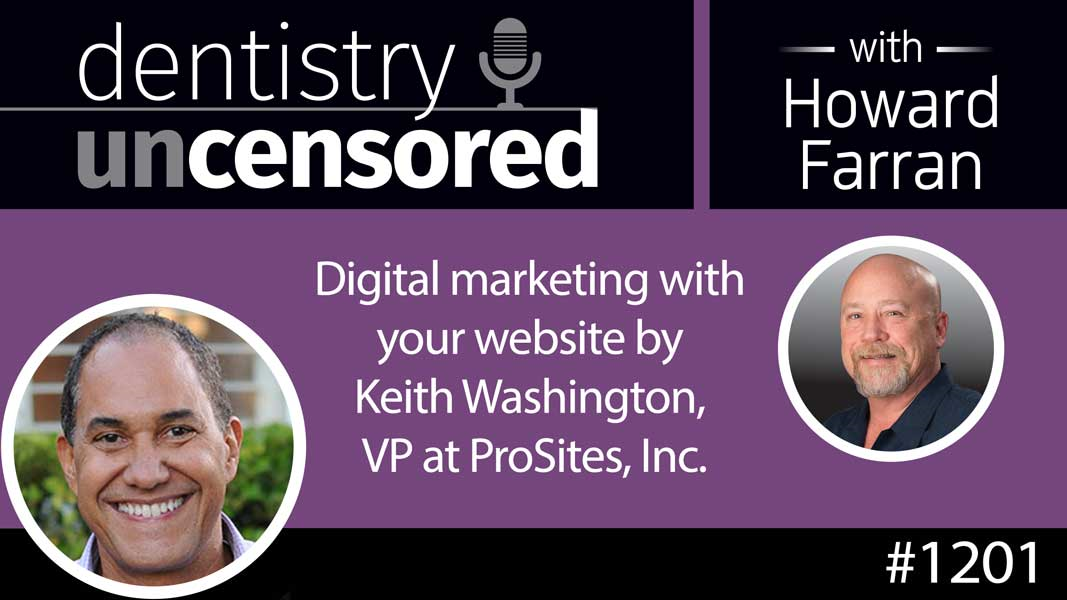 1201 Digital marketing with your website by Keith Washington, VP at ProSites, Inc. : Dentistry Uncensored with Howard Farran
