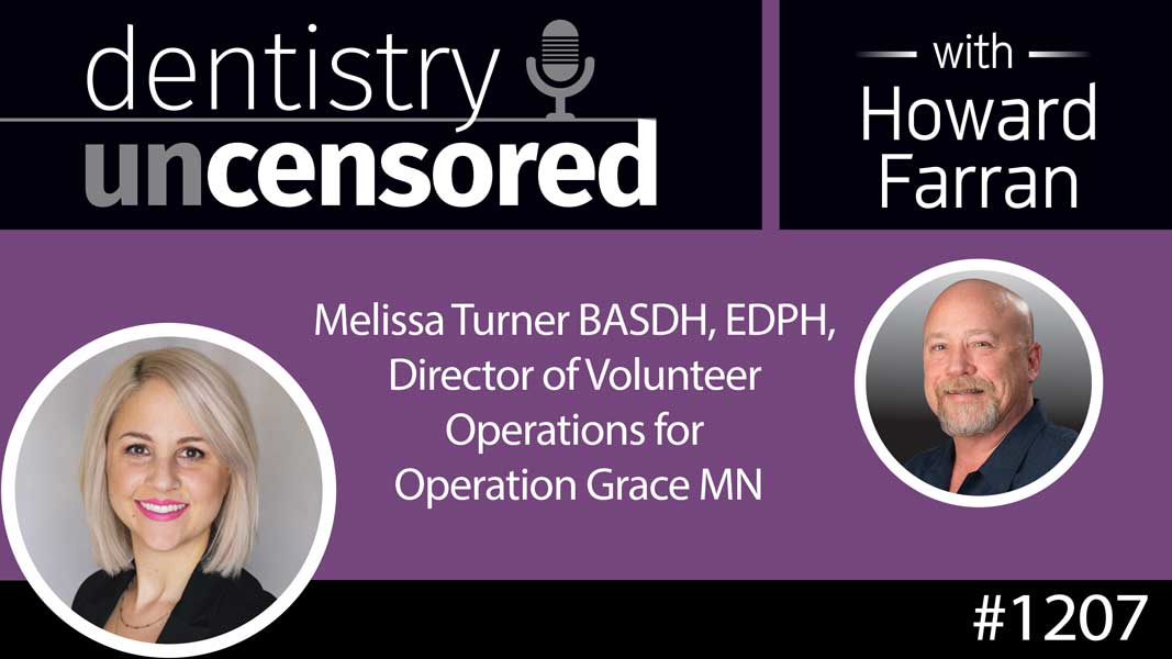 1207 Melissa Turner BASDH, EDPH, Director of Volunteer Operations for Operation Grace MN : Dentistry Uncensored with Howard Farran