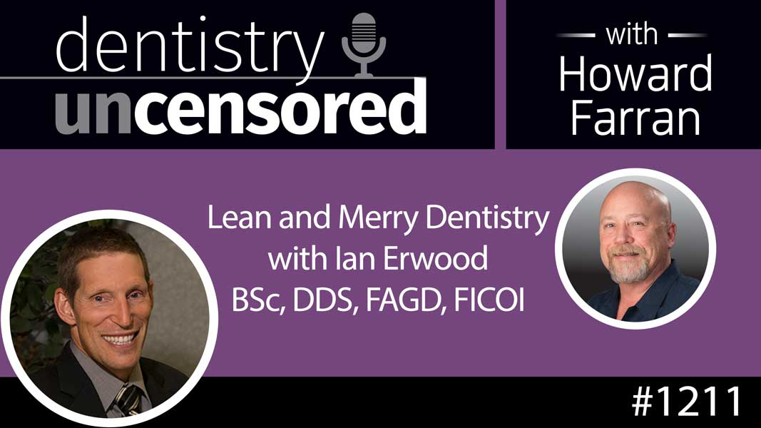 1211 Lean and Merry Dentistry with Ian Erwood BSc, DDS, FAGD, FICOI : Dentistry Uncensored with Howard Farran