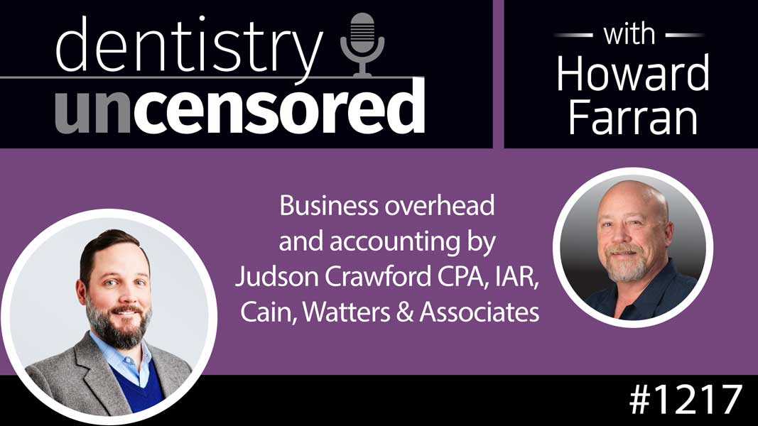 1217 Business overhead and accounting by Judson Crawford CPA, IAR, Cain, Watters & Associates : Dentistry Uncensored with Howard Farran