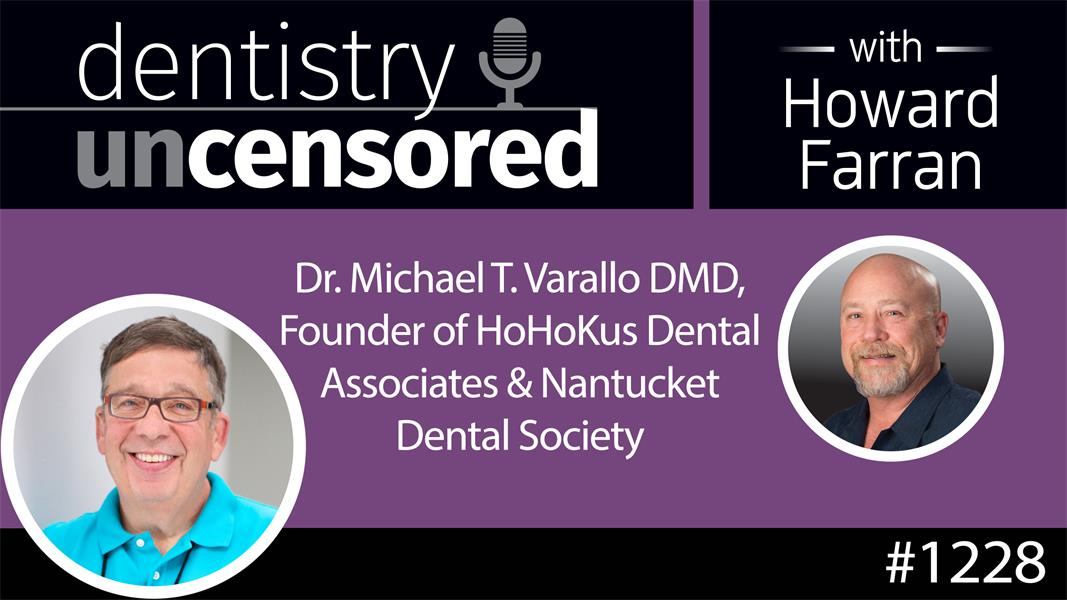 1228 Dr. Michael T. Varallo, DMD : Dentistry Uncensored with Howard Farran