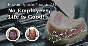 No Employees, Life Is Good! with Dr. Gigi Huynh a.k.a. 'tinker-bell' : Howard Speaks Podcast #31