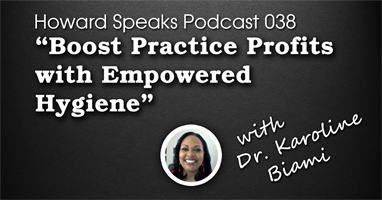 Boost Practice Profits with Empowered Hygiene with Dr. Karoline Biami : Howard Speaks Podcast #38
