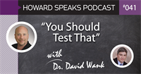 """You Should Test That"" with Dr. David Wank : Howard Speaks Podcast #41"