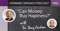 """Can Money Buy Happiness?"" with Dr. Doug Carlsen : Howard Speaks Podcast #43"