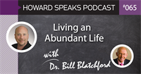 Living an Abundant Life with Dr. Bill Blatchford : Howard Speaks Podcast #65