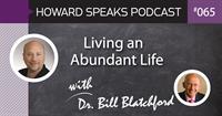 Living an Abundant Life with Dr. Bill Blatchford : Howard Speaks Podcast #65