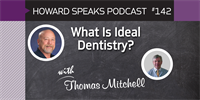 What Is Ideal Dentistry? with Thomas Mitchell : Howard Speaks Podcast #142