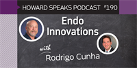190 Endo Innovations with Rodrigo Cunha : Dentistry Uncensored with Howard Farran