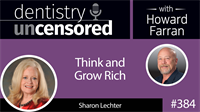 384 Think and Grow Rich with Sharon Lechter : Dentistry Uncensored with Howard Farran