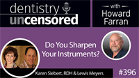 396 Do You Sharpen Your Instruments? with Karen Siebert and Lewis Meyers : Dentistry Uncensored with Howard Farran