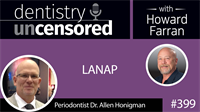 399 LANAP with Periodontist Allen Honigman : Dentistry Uncensored with Howard Farran