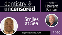 460 Smiles at Sea with Elijah Desmond : Dentistry Uncensored with Howard Farran