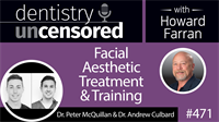 471 Facial Aesthetic Treatment and Training with Peter McQuillan and Andrew Culbard : Dentistry Uncensored with Howard Farran