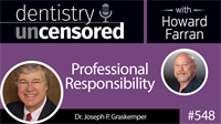 548 Professional Responsibility with Joseph Graskemper : Dentistry Uncensored with Howard Farran