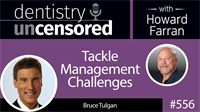 556 Tackle Management Challenges with Bruce Tulgan : Dentistry Uncensored with Howard Farran