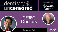 563 CEREC Doctors with Sameer Puri : Dentistry Uncensored with Howard Farran
