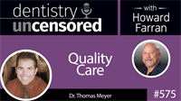 575 Quality Care with Thomas Meyer : Dentistry Uncensored with Howard Farran