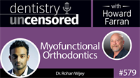 579 Myofunctional Orthodontics with Rohan Wijey : Dentistry Uncensored with Howard Farran