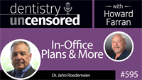 595 In-Office Plans and More with Jahn Roedemeier : Dentistry Uncensored with Howard Farran
