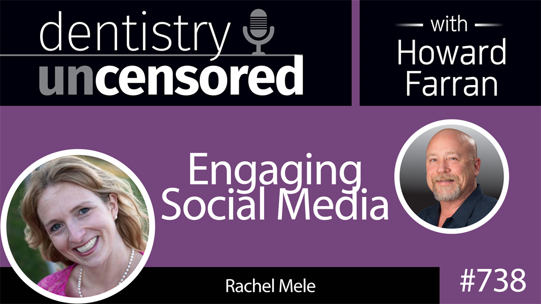 738 Engaging Social Media with Rachel Mele : Dentistry Uncensored with Howard Farran