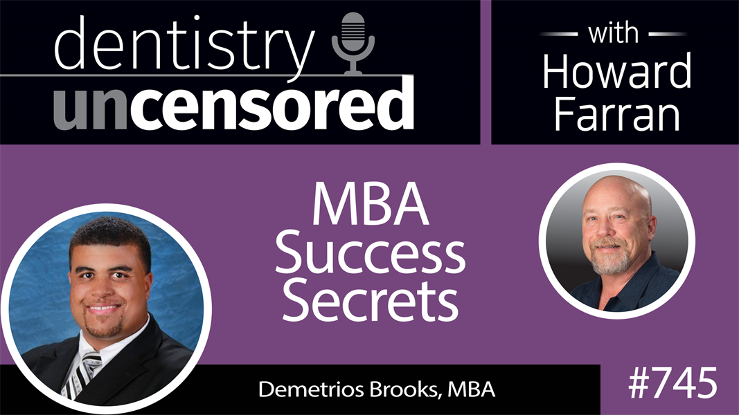 745 MBA Success Secrets with Demetrios Brooks, MBA : Dentistry Uncensored with Howard Farran