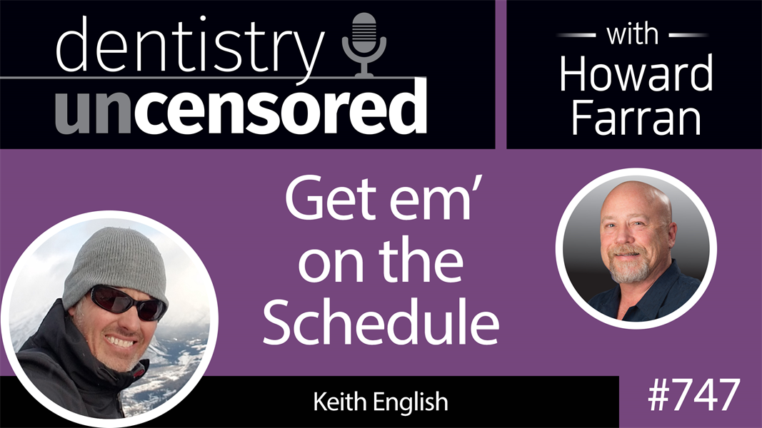 747 Get em' on the Schedule with Keith English : Dentistry Uncensored with Howard Farran