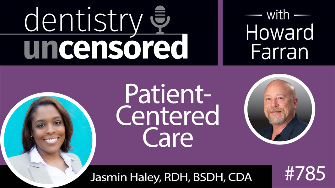 785 Patient-Centered Care with Jasmin Haley, RDH, BSDH, CDA : Dentistry Uncensored with Howard Farran