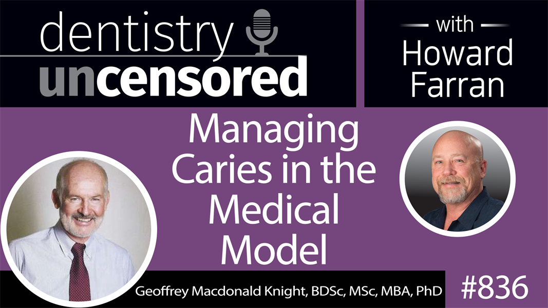 836 Managing Caries in the Medical Model with Dr. Geoff Knight : Dentistry Uncensored with Howard Farran