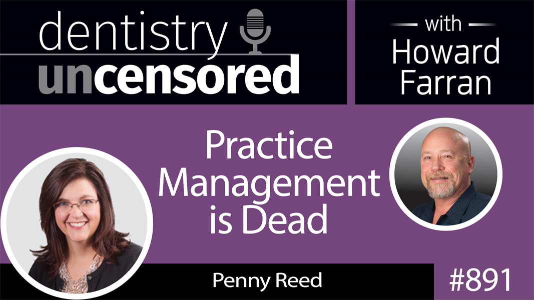 891 Practice Management is Dead with Penny Reed : Dentistry Uncensored with Howard Farran