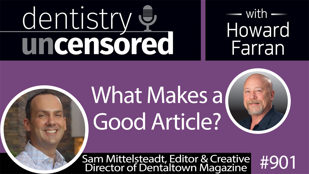 901 What Makes a Good Article? with Sam Mittelsteadt Editor & Creative Director of Dentaltown, Orthotown, and Hygienetown Magazines : Dentistry Uncensored with Howard Farran