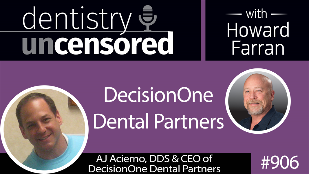 906 DecisionOne Dental Partners with AJ Acierno, DDS & CEO : Dentistry Uncensored with Howard Farran