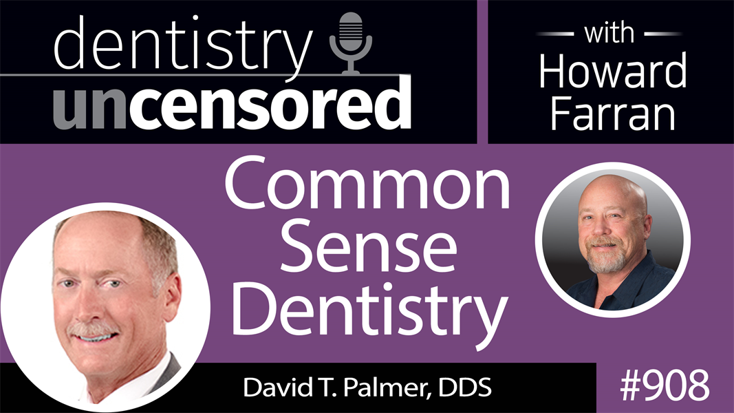 908 Common Sense Dentistry with David T. Palmer, DDS : Dentistry Uncensored with Howard Farran