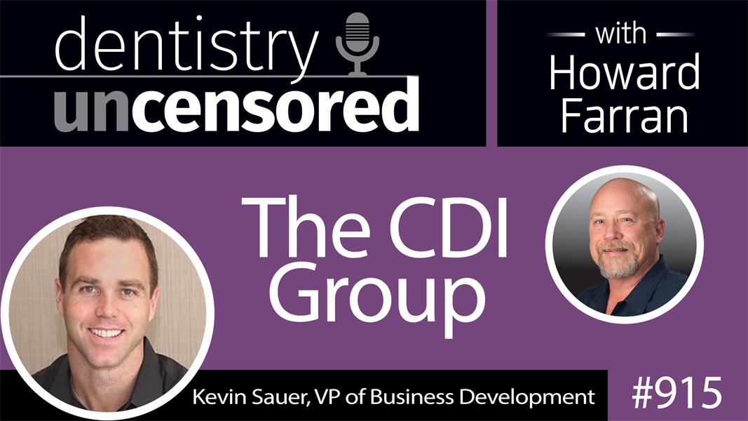 915 The CDI Group with Kevin Sauer, VP of Business Development : Dentistry Uncensored with Howard Farran
