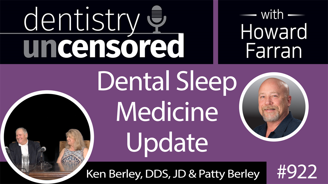 922 Dental Sleep Medicine Update with Ken Berley, DDS, JD & Patty Berley : Dentistry Uncensored with Howard Farran