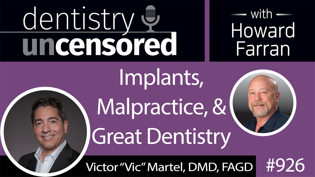 """926 Implants, Malpractice, and Great Dentistry with Victor """"Vic"""" Martel, DMD, FAGD : Dentistry Uncensored with Howard Farran"""